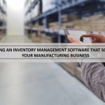 Choosing An Inventory Management Software That Scales With Your Manufacturing Business