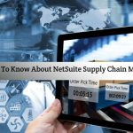 All You Need To Know About NetSuite Inventory Management & Supply Chain Management Modules