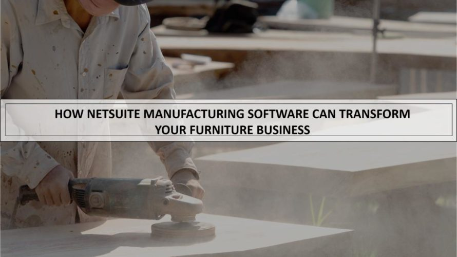How furniture manufacturing software can transform your furniture business