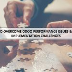 How To Overcome Odoo Performance Issues & Odoo Implementation Challenges