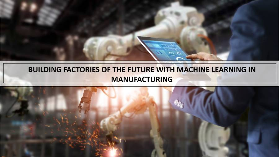 Building factories of the future with Machine Learning in manufacturing