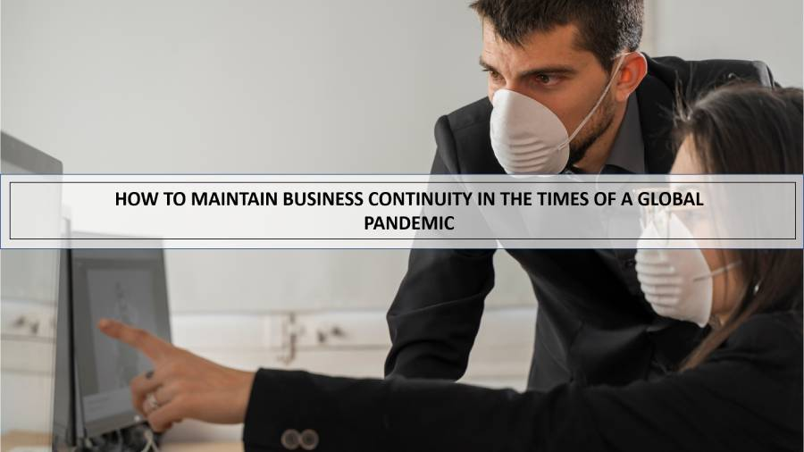 How to maintain business continuity in the times of a global pandemic