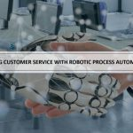 How RPA is transforming businesses with customer service automation