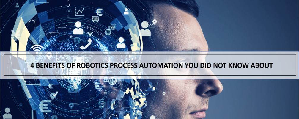 Robotics Process Automation (RPA) benefits you did not know about.